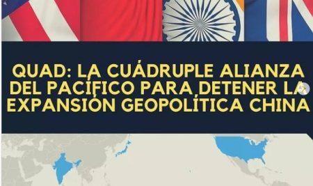 QUAD : La cuádruple alianza del Pacífico para detener la expansión geopolítica china.